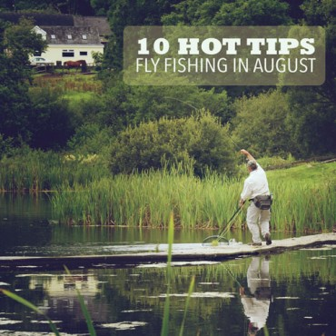 10 hot tips for August Fly fishing